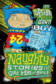 Naughty Stories: An Upside-down Boy and Other Naughty Stories for Good Boys and Girls ebook by Christopher Milne