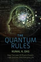 The Quantum Rules ebook by Kunal K. Das