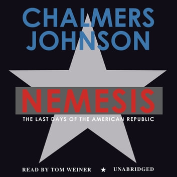 Nemesis - The Last Days of the American Republic audiobook by Chalmers Johnson