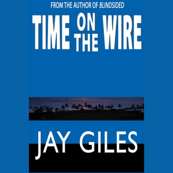 Time on the Wire audiobook by Jay Giles