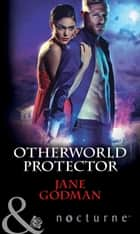 Otherworld Protector (Mills & Boon Nocturne) 電子書 by Jane Godman