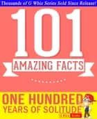 One Hundred Years of Solitude - 101 Amazing Facts You Didn't Know - GWhizBooks.com ebook by G Whiz