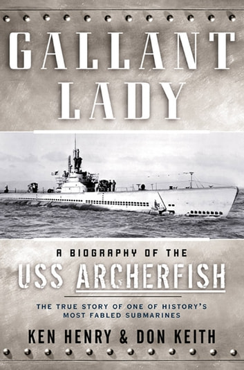 Gallant Lady - A Biography of the USS Archerfish ebook by Ken Henry,Don Keith