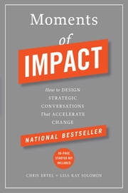 Moments of Impact - How to Design Strategic Conversations That Accelerate Change ebook by Chris Ertel, Lisa Kay Solomon