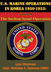 U.S. Marine Operations In Korea 1950-1953: Volume II - The Inchon-Seoul Operation [Illustrated Edition] ebook by Lynn Montross,Captain Nicholas A. Canzona USMC
