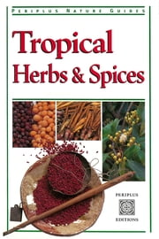 Tropical Herbs & Spices ebook by Wendy Hutton, Alberto Cassio
