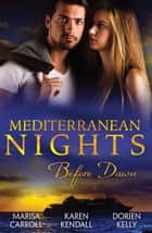 Mediterranean Nights - Before Dawn - 3 Book Box Set, Volume 2 ebook by Marisa Carroll, Karen Kendall, Dorien Kelly