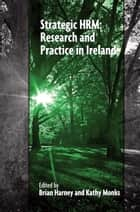 Strategic HRM - Research and Practice in Ireland eBook by Brian Harney, Kathy Monks