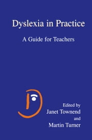 Dyslexia in Practice - A Guide for Teachers ebook by Janet Townend,Martin Turner