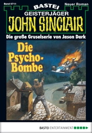 John Sinclair - Folge 0711 - Die Psycho-Bombe ebook by Jason Dark