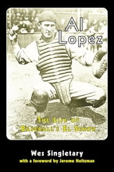 Al Lopez - The Life of Baseball's El Senor ebook by Wes Singletary