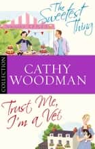 The Talyton St George Bundle: Trust Me, I'm a Vet/ The Sweetest Thing eBook by Cathy Woodman
