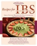 Recipes for IBS: Great-Tasting Recipes and Tips Customized for Your Symptoms ebook by Ashley Koff,Sonia Friedman