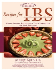 Recipes for IBS: Great-Tasting Recipes and Tips Customized for Your Symptoms - Great-Tasting Recipes and Tips Customized for Your Symptoms ebook by Ashley Koff,Sonia Friedman