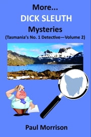 More Dick Sleuth Mysteries: Volume 2 ebook by Paul Morrison