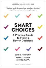 Smart Choices - A Practical Guide to Making Better Decisions ebook by John S. Hammond,Ralph L. Keeney,Howard Raiffa