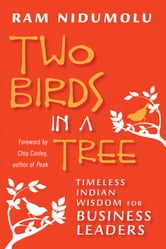 Two Birds in a Tree - Timeless Indian Wisdom for Business Leaders ebook by Ram Nidumolu