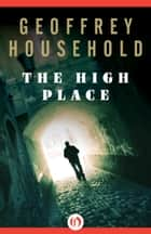 The High Place ebook by Geoffrey Household
