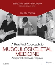 A Practical Approach to Musculoskeletal Medicine - Assessment, Diagnosis, Treatment ebook by Elaine Atkins,Jill Kerr,Emily Goodlad