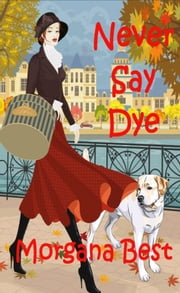 Never Say Dye ebook by Morgana Best