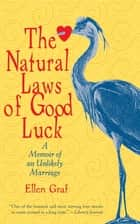 The Natural Laws of Good Luck - A Memoir of an Unlikely Marriage ebook by