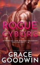 Rogue Cyborg ebook by Grace Goodwin