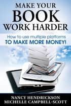 Make Your Book Work Harder: How To Use Multiple Platforms To Make More Money ebook by Nancy Hendrickson
