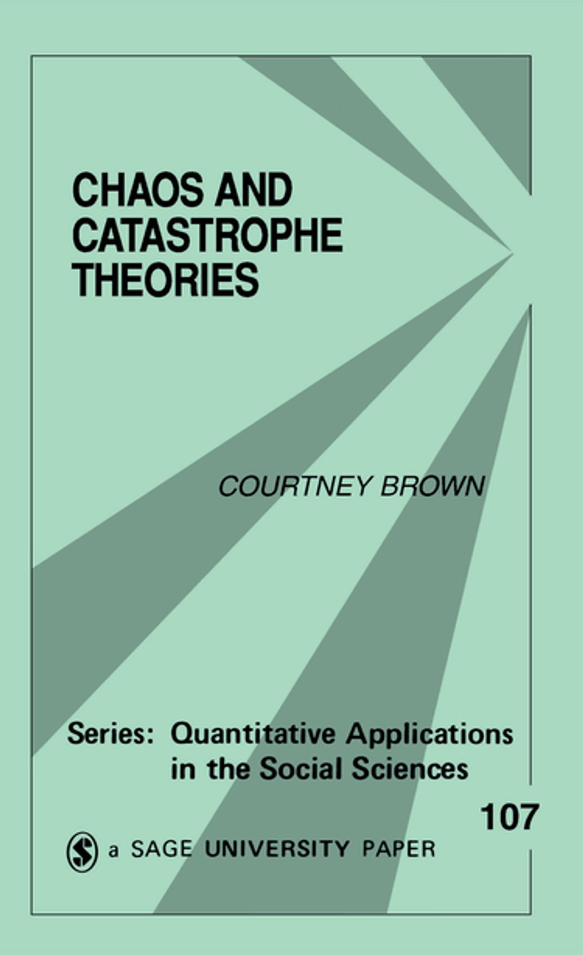 Chaos and Catastrophe Theories (Quantitative Applications in the Social Sciences)