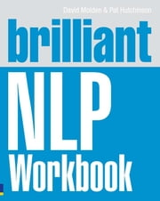 Brilliant NLP Workbook ebook by David Molden,Pat Hutchinson