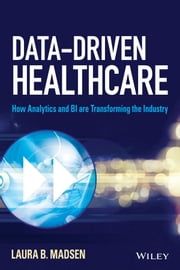 Data-Driven Healthcare - How Analytics and BI are Transforming the Industry ebook by Laura B. Madsen
