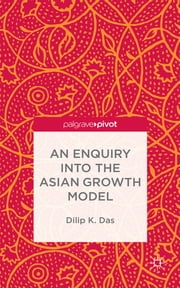 An Enquiry into the Asian Growth Model ebook by Dilip K. Das
