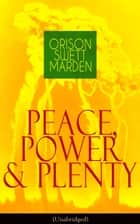 Peace, Power & Plenty (Unabridged) ebook by Orison Swett Marden