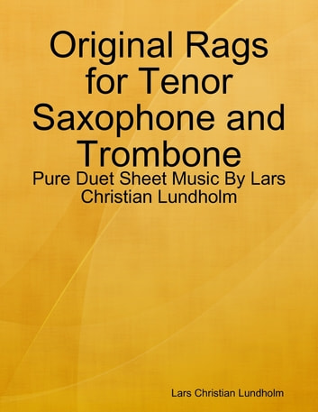 Original Rags for Tenor Saxophone and Trombone - Pure Duet Sheet Music By Lars Christian Lundholm ebook by Lars Christian Lundholm