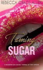 Taming Sugar ebook by Rebecca Grace Allen