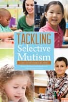 Tackling Selective Mutism - A Guide for Professionals and Parents ebook by
