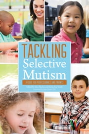Tackling Selective Mutism - A Guide for Professionals and Parents ebook by Miriam Jemmett,Denise Lanes,Kate Jones,David Bramble,Charlotte Firth,Rosemary Sage,Carl Sutton,Keiko Kakuta,Jean Gross,Tony Cline,Nitza Katz-Bernstein,Victoria Roe,Lindsay Whittington,Jyoti Sharma,Geoffrey Gibson,Jane Kay,Hilary M Cleator,Alison Wintgens,Benita Rae Smith,Alice Sluckin,Jenny Packer,Johnston Susan,Maggie Johnson