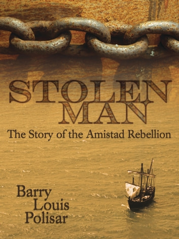Stolen Man - The Story of the Amistad Rebellion ebook by Barry Louis Polisar