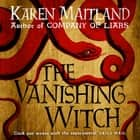 The Vanishing Witch - A dark historical tale of witchcraft and rebellion audiobook by Karen Maitland
