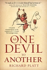 As One Devil to Another - A Fiendish Correspondence in the Tradition of C. S. Lewis' The Screwtape Letters ebook by Richard Platt,Walter Hooper