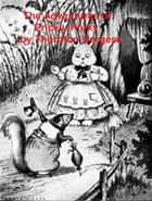 The Adventures of Prickly Porky, Illustrated eBook by Thornton W. Burgess