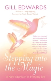 Stepping Into The Magic - A New Approach to Everyday Life ebook by Gill Edwards