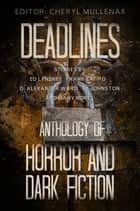 Deadlines: An Anthology of Horror and Dark Fiction ebooks by Cheryl Mullenax, D. Alexander Ward, Doug Murano,...
