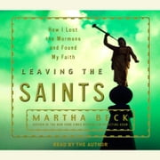Leaving the Saints - How I Lost the Mormons and Found My Faith audiobook by Martha Beck