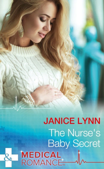 The Nurse's Baby Secret (Mills & Boon Medical) ebook by Janice Lynn