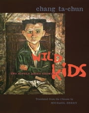 Wild Kids - Two Novels About Growing Up ebook by Chang Ta-chun,Michael Berry