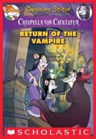 Creepella von Cacklefur #4: Return of the Vampire ebook by Geronimo Stilton
