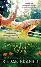 Sweet Talk Me - A Novel ebook by Kieran Kramer