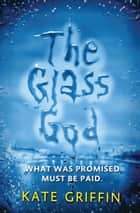 The Glass God ebook by Kate Griffin