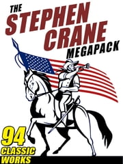 The Stephen Crane Megapack - 94 Classic Works by the Author of The Red Badge of Courage ebook by Stephen Crane,Vincent Starrett