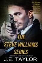 The Steve Williams Thriller Series Box Set ebook by J.E. Taylor